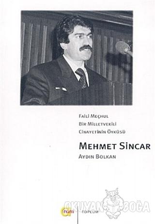Faili Meçhul Bir Milletvekili Cinayetinin Öyküsü Mehmet Sincar