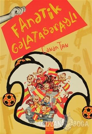 Fanatik Galatasaraylı - Canan Tan - Altın Kitaplar