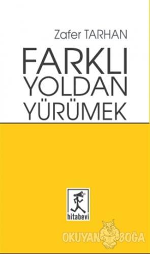 Farklı Yoldan Yürümek - Zafer Tarhan - Hitabevi Yayınları