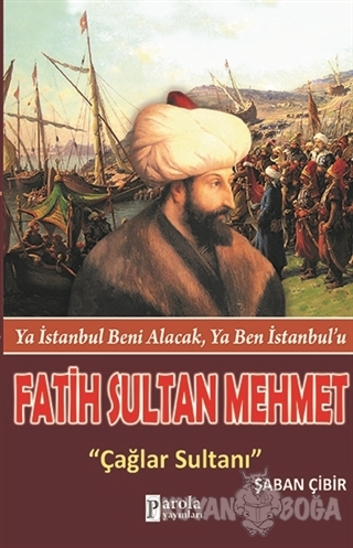 Fatih Sultan Mehmet: Çağlar Sultanı - Şaban Çibir - Parola Yayınları