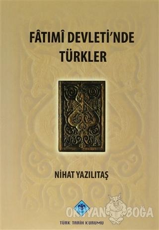 Fatımi Devleti'nde Türkler (Ciltli) - Nihat Yazılıtaş - Türk Tarih Kur