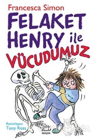 Felaket Henry İle Vücudumuz - Francesca Simon - İletişim Yayınevi