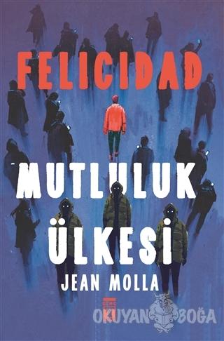 Felicidad - Mutluluk Ülkesi - Jean Molla - Timaş Yayınları