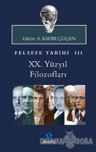 Felsefe Tarihi 3 - A. Kadir Çüçen - Sentez Yayınları