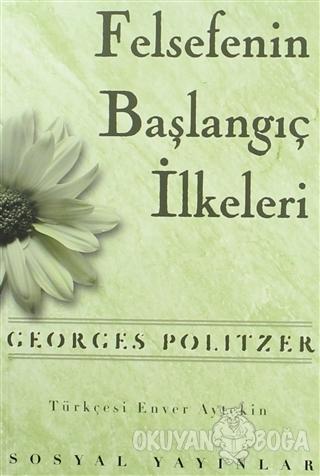 Felsefenin Başlangıç İlkeleri - Georges Politzer - Sosyal Yayınları