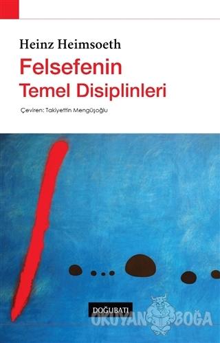Felsefenin Temel Disiplinleri - Heinz Heimsoeth - Doğu Batı Yayınları