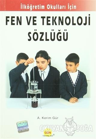 Fen ve Teknoloji Sözlüğü - A. Kerim Gür - Ankara Gün Yayınları