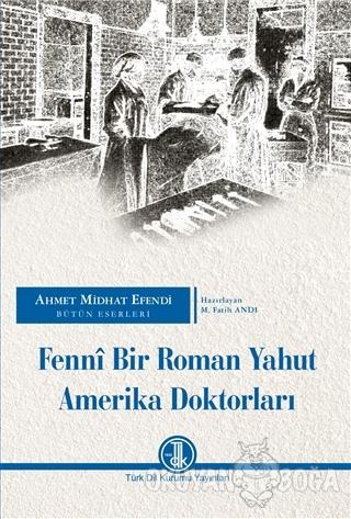 Fenni Bir Roman Yahut Amerika Doktorları - M. Fatih Andı - Türk Dil Ku