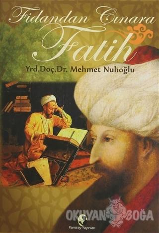 Fidandan Çınara Fatih - Mehmet Nuhoğlu - Pamiray Yayınları