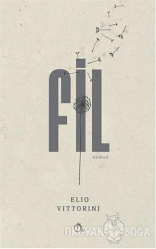 Fil - Elio Vittorini - Aylak Adam Kültür Sanat Yayıncılık