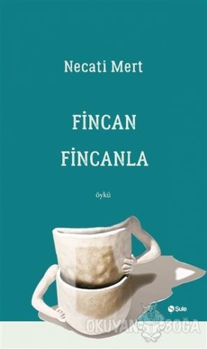 Fincan Fincanla - Necati Mert - Şule Yayınları