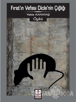 Fırat'ın Vefası Dicle'nin Çığlığı - Yelda Karataş - Titanic Yayınları