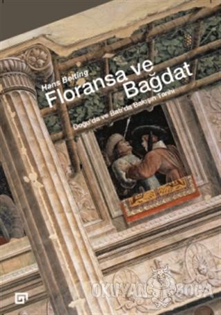 Floransa ve Bağdat - Hans Belting - Koç Üniversitesi Yayınları