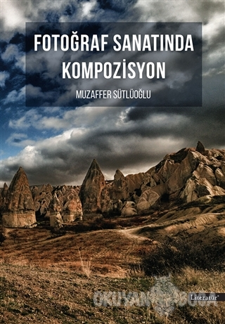 Fotoğraf Sanatında Kompozisyon - Muzaffer Sütlüoğlu - Literatür Yayınc