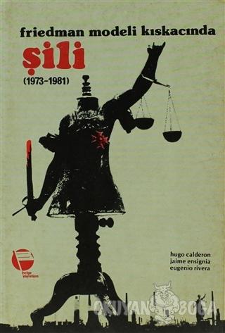 Friedman Modeli Kıskacında Şili (1973-1981) - Hugo Calderon - Belge Ya
