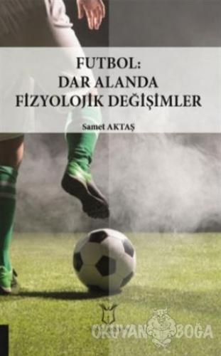 Futbol: Dar Alanda Fizyolojik Değişimler - Samet Aktaş - Akademisyen K