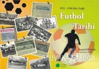 Futbol Tarihi 1923 - 1950 Kdz. Ereğli - Gürdal Özçakır - Yeşil Elma Ya