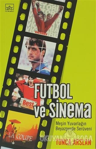Futbol ve Sinema - Tunca Arslan - İthaki Yayınları