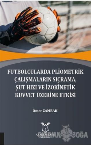 Futbolcularda Pliometrik Çalışmaların Sıçrama Şut Hızı ve İzokinetik Kuvvet Üzerine Etkisi