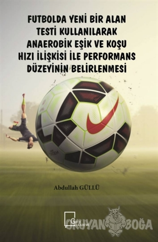 Futbolda Yeni Bir Alan Testi Kullanılarak Anaerobik Eşik ve Koşu Hızı İlişkisi ile Performans Düzeyinin Belirlenmesi