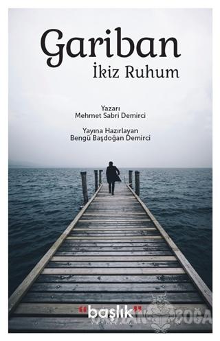 Gariban İkiz Ruhum - Mehmet Sabri Demirci - Başlık Yayın Grubu