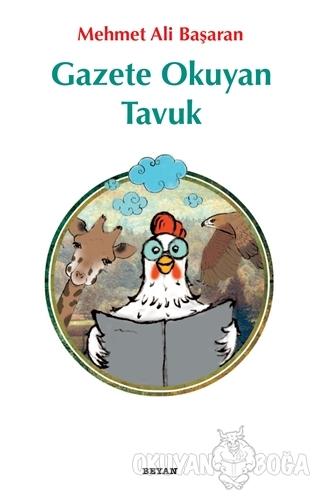 Gazete Okuyan Tavuk - Mehmet Ali Başaran - Beyan Yayınları