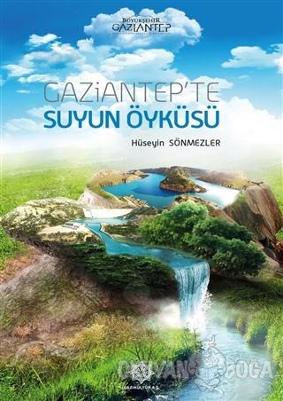 Gaziantep'te Suyun Öyküsü - Hüseyin Sönmezler - Gazi Kültür A.Ş. Yayın