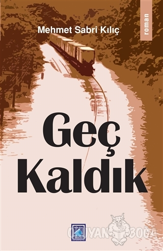 Geç Kaldık - Mehmet Sabri Kılıç - Göl Yayıncılık