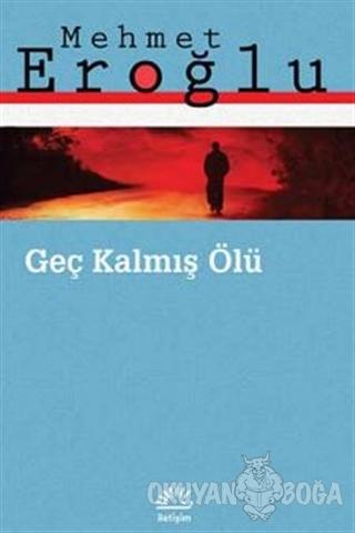 Geç Kalmış Ölü - Mehmet Eroğlu - İletişim Yayınevi
