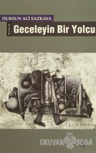 Geceleyin Bir Yolcu - Dursun Ali Sazkaya - Okur Kitaplığı