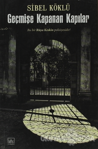 Geçmişe Kapanan Kapılar - Sibel Köklü - İthaki Yayınları