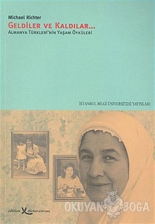 Geldiler ve Kaldılar  Almanya Türkleri'nin Yaşam Öyküleri