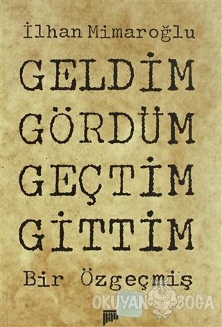 Geldim Gördüm Geçtim Gittim - İlhan Mimaroğlu - Pan Yayıncılık