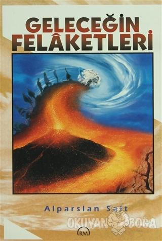 Geleceğin Felaketleri - Alparslan Salt - Ruh ve Madde Yayınları