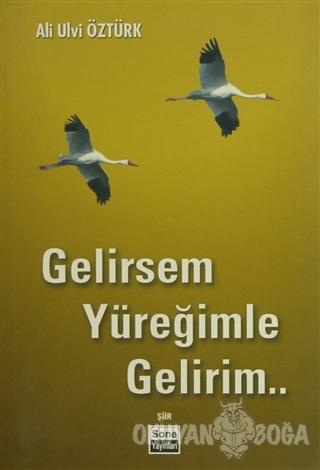 Gelirsem Yüreğimle Gelirim - Ali Ulvi Öztürk - Sone Yayınları