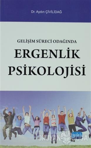 Gelişim Süreci Işığında Ergenlik Psikolojisi - Aydın Çivildağ - Nobel