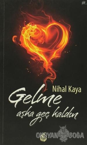 Gelme Aşka Geç Kaldın - Nihal Kaya - Mürekkep Yayınları