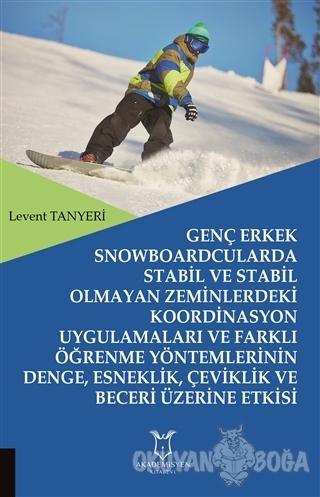 Genç Erkek Snowboardcularda Stabil ve Stabil Olmayan Zeminlerdeki Koordinasyon Uygulamaları ve Farklı Öğrenme Yöntemlerinin Denge, Esneklik, Çeviklik ve Beceri Üzerine Etkisi