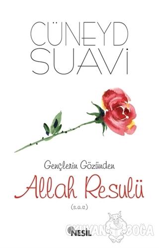 Gençlerin Gözünden Allah Resulü (s.a.v.) - Cüneyd Suavi - Nesil Yayınl