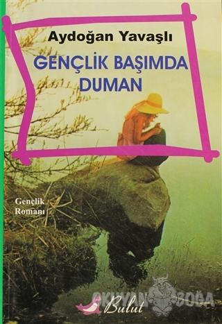 Gençlik Başımda Duman - Aydoğan Yavaşlı - Bulut Yayınları