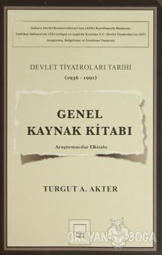 Genel Kaynak Kitabı: Devlet Tiyatroları Tarihi (1936-1991) - Turgut A.