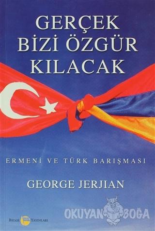 Gerçek Bizi Özgür Kılacak - George Jerjian - Belge Yayınları
