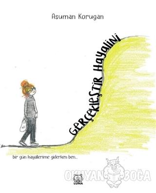Gerçekleştir Hayalini - Asuman Korugan - Luna Yayınları