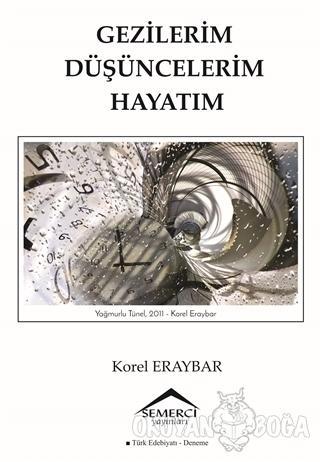 Gezilerim Düşüncelerim Hayatım - Korel Eraybar - Semerci Yayınları