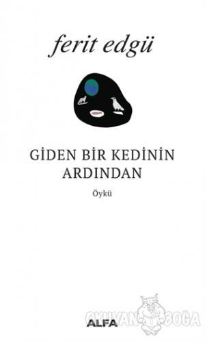 Giden Bir Kedinin Ardından - Ferit Edgü - Alfa Yayınları