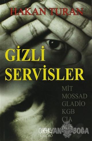 Gizli Servisler - Hakan Turan - Kalipso Yayınları