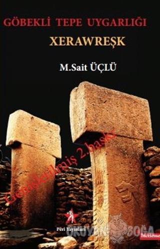 Göbekli Tepe Uygarlığı - Xerawreşk - M. Sait Üçlü - Peri Yayınları