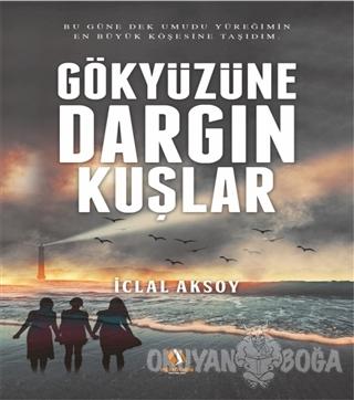 Gökyüzüne Dargın Kuşlar - İclal Aksoy - Penguen Yayınları