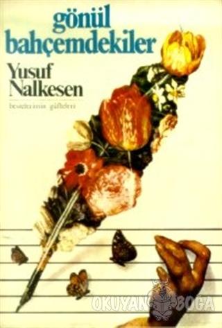 Gönül Bahçemdekiler Bestelerimin Güfteleri - Yusuf Nalkesen - Tekin Ya
