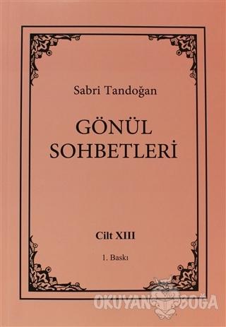Gönül Sohbetleri Cilt: 13 - Sabri Tandoğan - Öncü Kitap